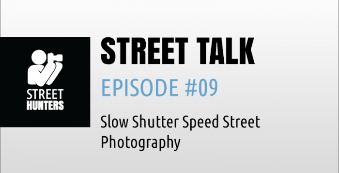 "Street Talk Episode #09 - ""Slow Shutters Speed Street Photography"""